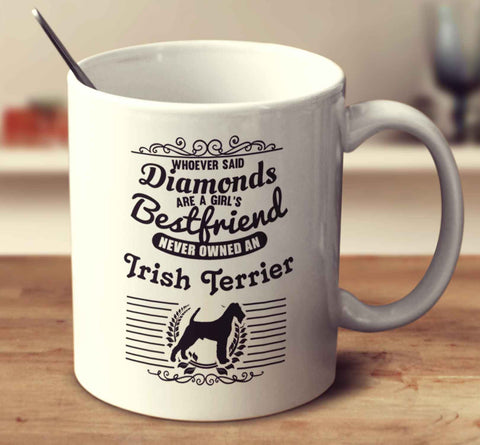 Whoever Said Diamonds Are A Girl's Bestfriend Never Owned An Irish Terrier