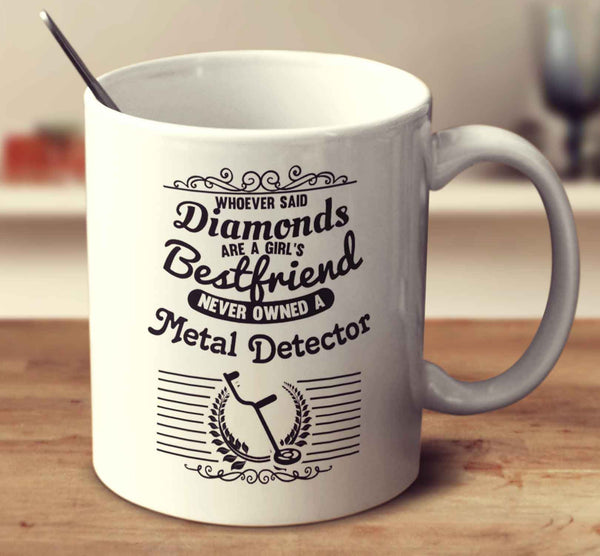 Whoever Said Diamonds Are A Girl's Bestfriend Never Owned A Metal Detector
