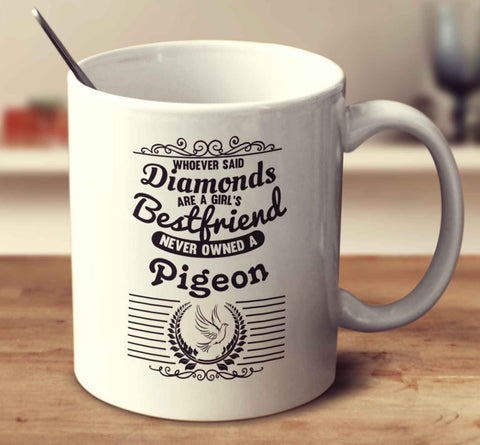 Whoever Said Diamonds Are A Girl's Bestfriend Never Owned A Pigeon