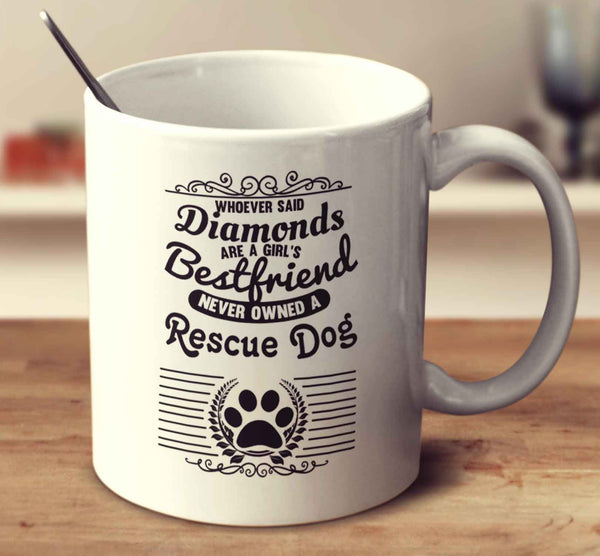Whoever Said Diamonds Are A Girl's Bestfriend Never Owned A Rescue Dog