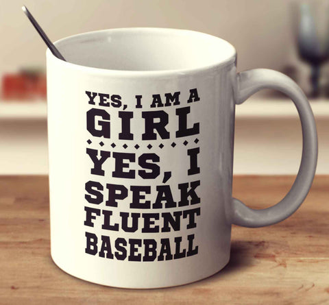 Yes I'm A Girl Yes I Speak Fluent Baseball