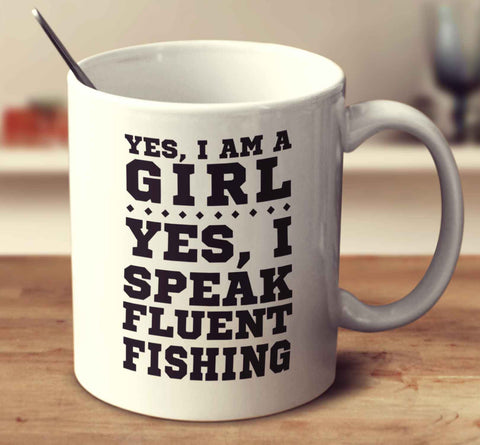 Yes I'm A Girl Yes I Speak Fluent Fishing