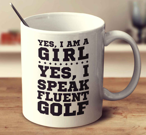 Yes I'm A Girl Yes I Speak Fluent Golf
