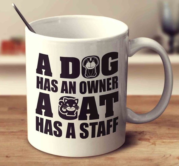 A Dog Has An Owner A Cat Has A Staff