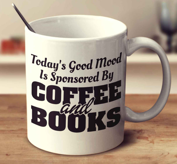 Today's Good Mood Is Sponsored By Coffee & Books