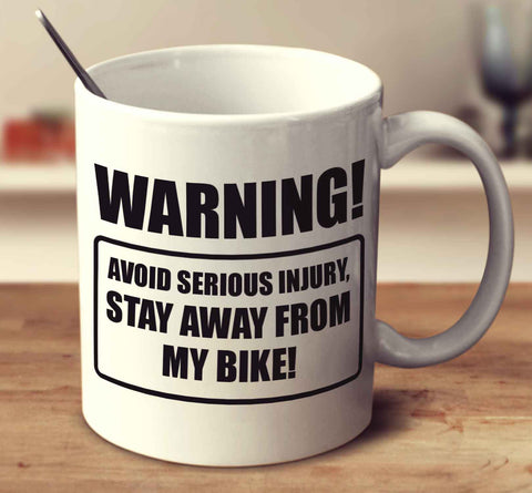 Warning Avoid Serious Injury, Stay Away From My Bike
