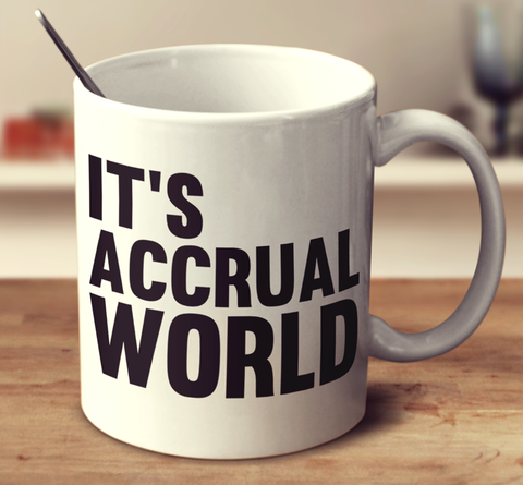 It's Accrual World - Accountant's
