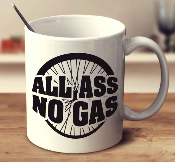 All Ass No Gas