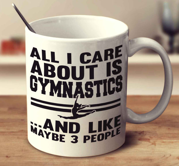 All I Care About Is Gymnastics And Like Maybe 3 People