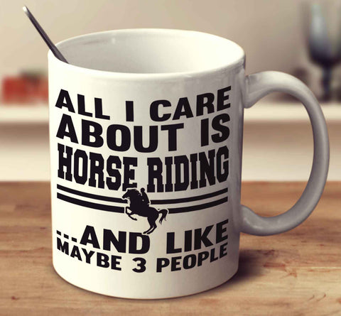 All I Care About Is Horse Riding And Like Maybe 3 People