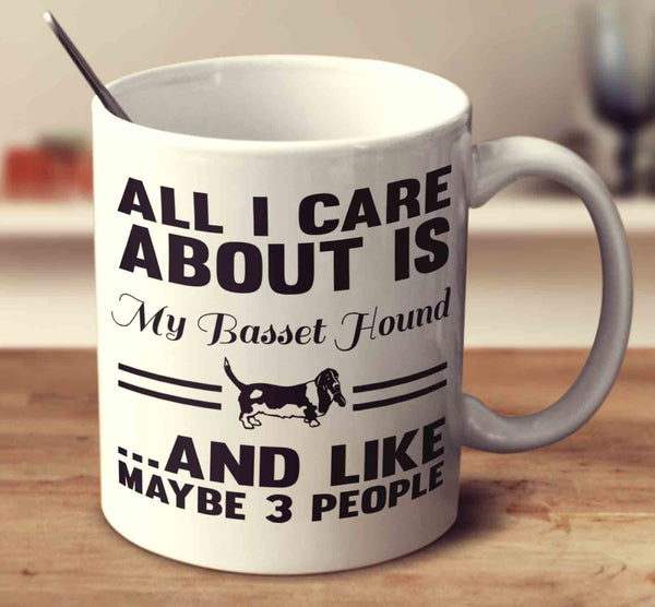 All I Care About Is My Basset Hound And Like Maybe 3 People
