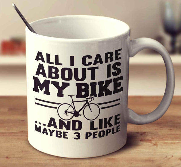 All I Care About Is My Bike And Like Maybe 3 People
