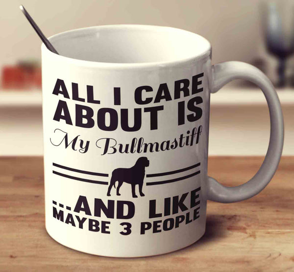 All I Care About Is My Bullmastiff And Like Maybe 3 People