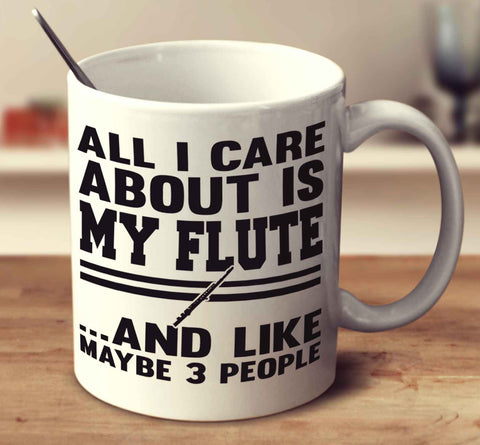 All I Care About Is My Flute And Like Maybe 3 People