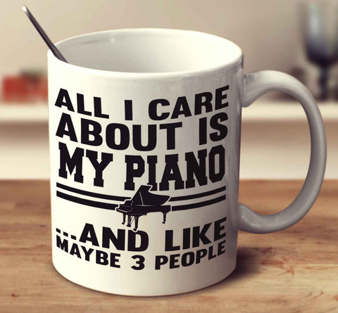 All I Care About Is My Piano And Like Maybe 3 People