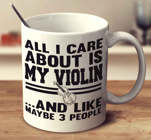 All I Care About Is My Violin And Like Maybe 3 People