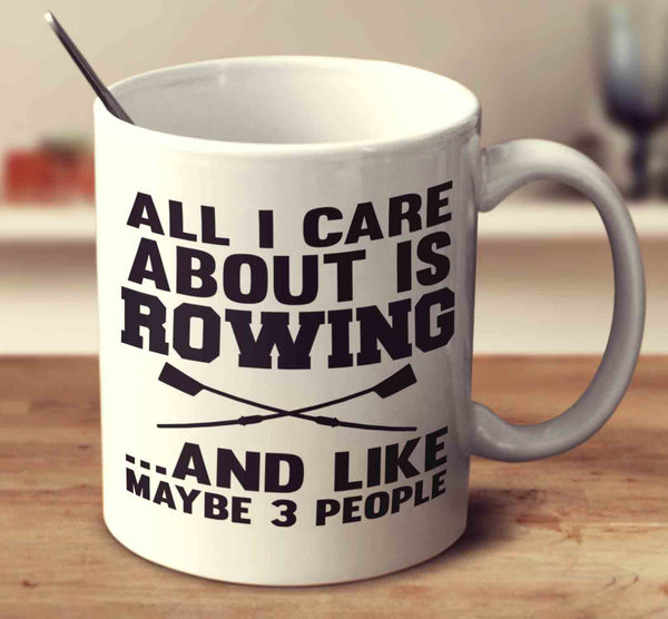 All I Care About Is Rowing And Like Maybe 3 People