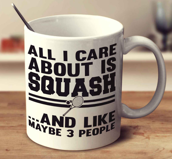 All I Care About Is Squash And Like Maybe 3 People
