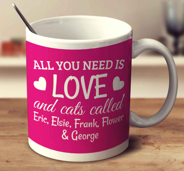 All You Need Is Love And Cats Called Eric, Elsie, Frank, Flower and George