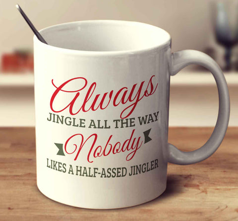 Always Jingle All The Way, Nobody Likes A Half Assed Jingler