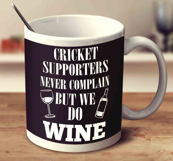 Cricket Supporters Never Complain But We Do Wine