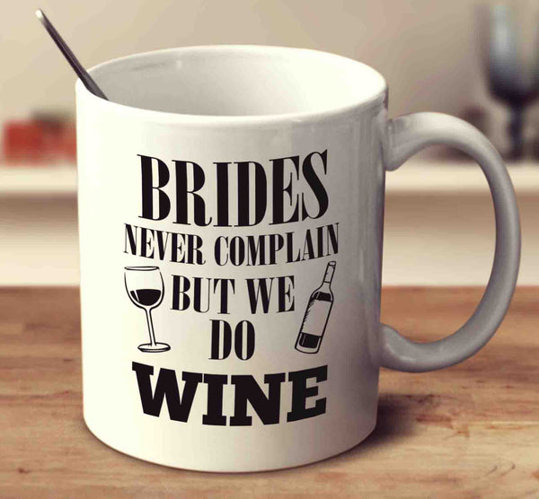 Brides Never Complain But We Do Wine
