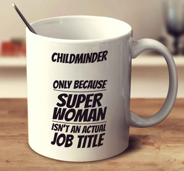 Childminder Only Because Super Woman Isn't An Actual Job Title