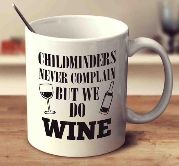Childminders Never Complain But We Do Wine