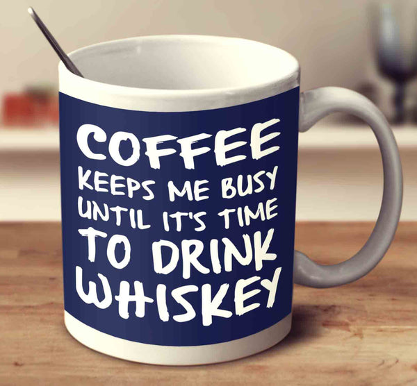 Coffee Keeps Me Busy Until It's Time To Drink Rum