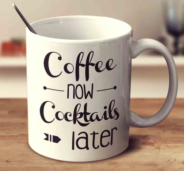 Coffee Now Cocktails Later