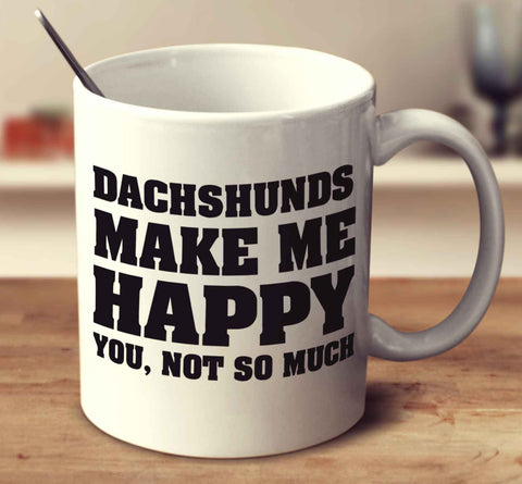 Dachshunds Make Me Happy