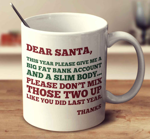 Dear Santa, This Year Please Give Me A Big Fat Bank Account And A Slim Body