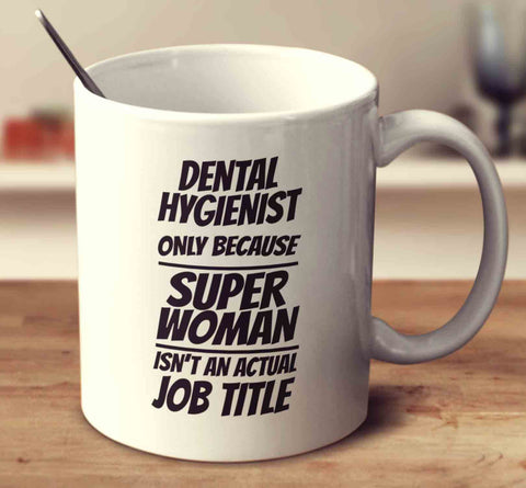 Dental Hygienist Only Because Super Woman Isn't An Actual Job Title