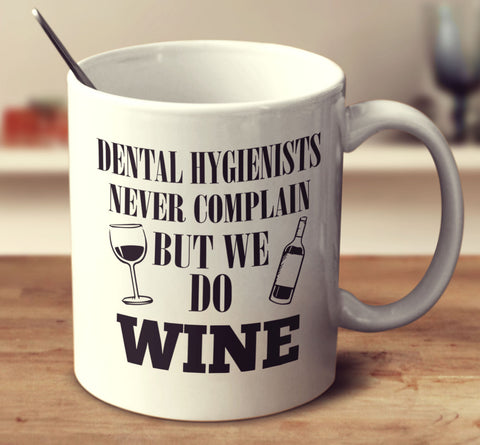 Dental Hygienists Never Complain But We Do Wine