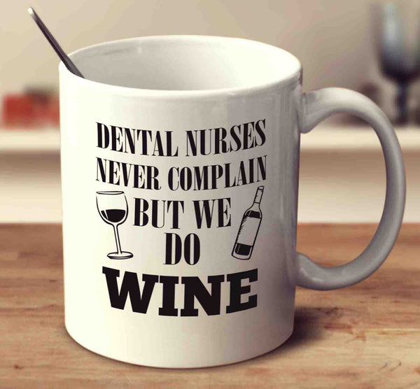 Dental Nurses Never Complain But We Do Wine