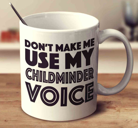 Don't Make Me Use My Childminder Voice
