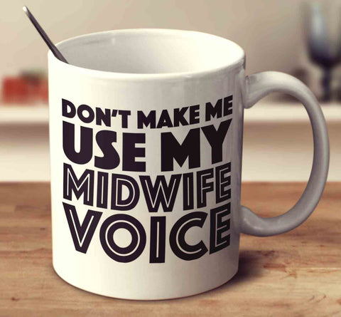 Don't Make Me Use My Midwife Voice