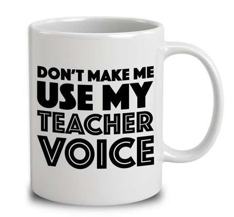 Don't Make Me Use My Teacher Voice