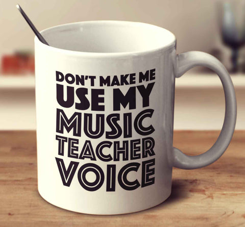 Don't Make Me Use My Music Teacher Voice