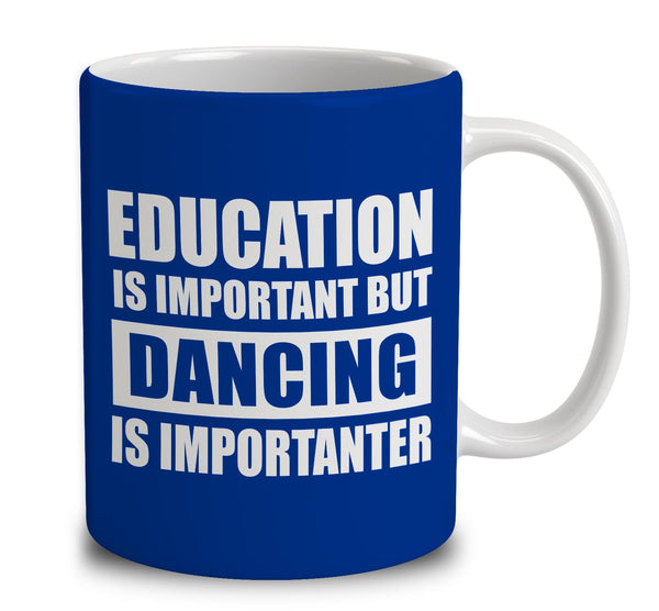 Education Is Important But Dancing Is Importanter Mug