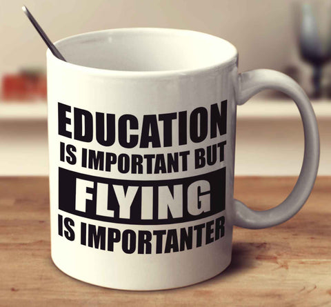 Education Is Important But Flying Is Importanter
