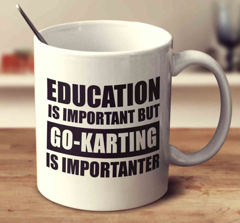 Education Is Important But Go-Karting Is Importanter