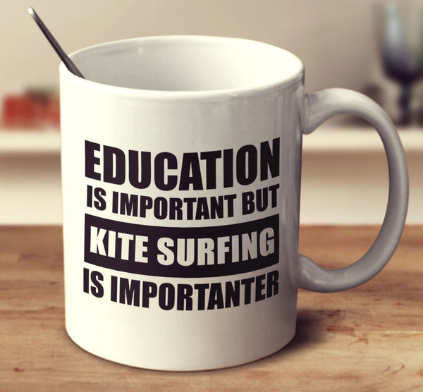 Education Is Important But Kite Surfing Is Importanter