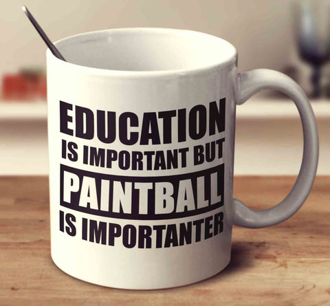 Education Is Important But Paintball Is Importanter