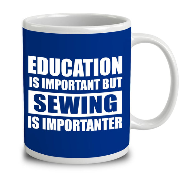 Education Is Important But Sewing Is Importanter