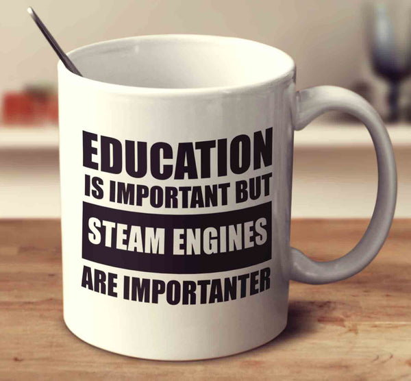 Education Is Important But Steam Engines Are Importanter