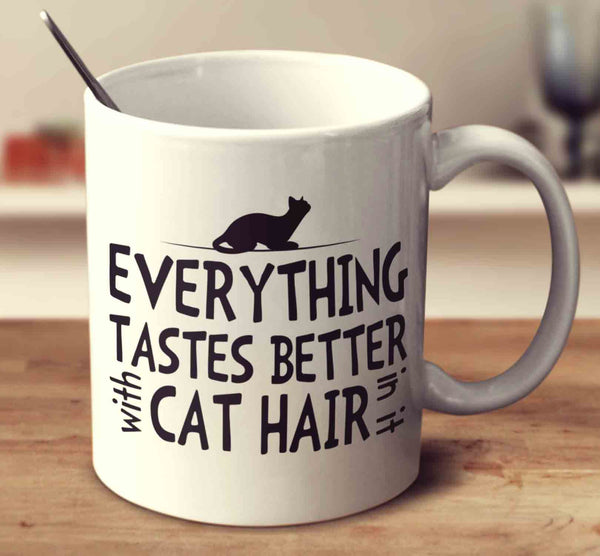Everything Tastes Better With Cat Hair In It