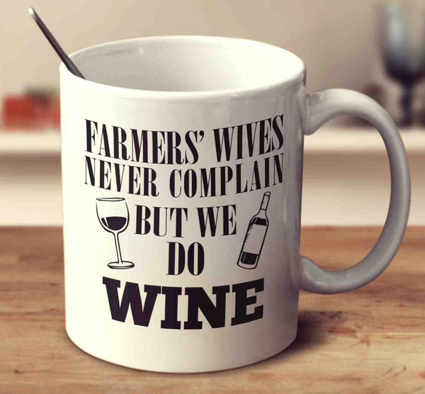 Farmers' Wives Never Complain But We Do Wine