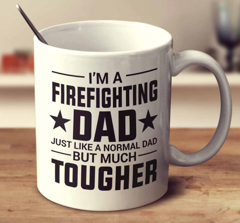 I'm A Firefighting Dad