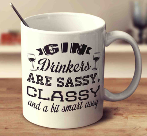 Gin Drinkers Are Sassy Classy And A Bit Smart Assy